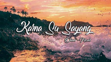 Karna Su Sayang Ft Dian Sorowea [ Official Lyric