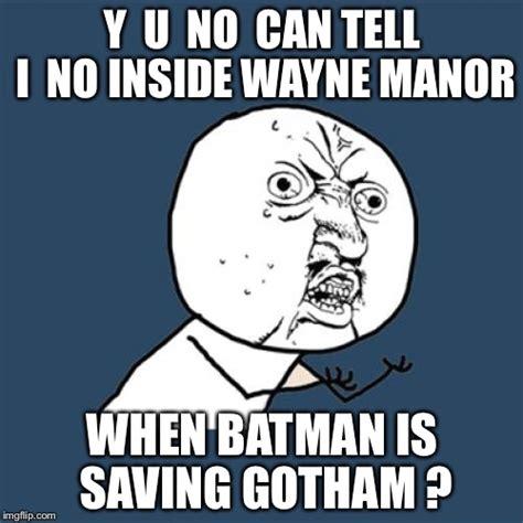 Y U No Reply Meme - y u no batman imgflip