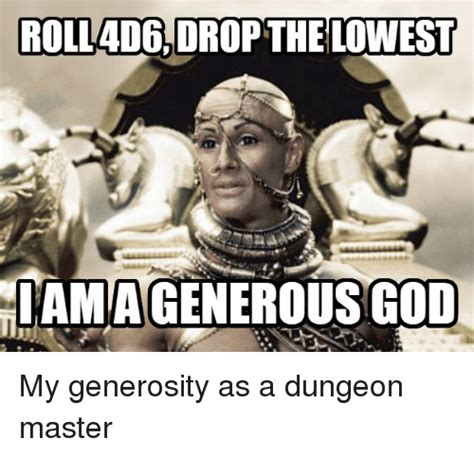 Dungeon Master Memes - rolladeidrop the lowest iamiagenerousgod my generosity as a dungeon master masters meme on sizzle