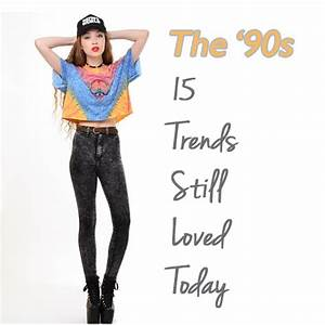 1990s Fashion Trends You Can't Live Without Today