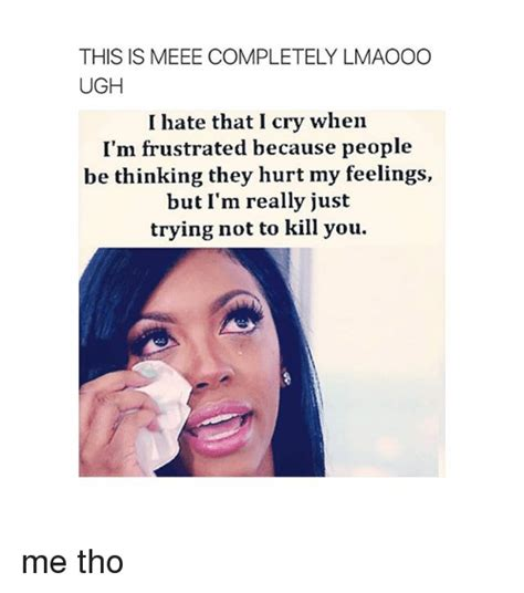 Frustrated Meme - this is meee completely lmaooo ugh i hate that i cry when i m frustrated because people be