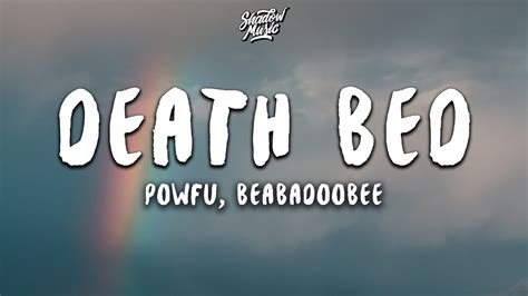 I don't wanna fall asleep, i don't wanna pass away i been thinking of our future cause i'll never see those days i don't know why this has happened, but i probably deserve it i tried to. Powfu - Death Bed (coffee For Your Head) (Lyrics) Ft. Beabadoobee - Espresso Machine Review