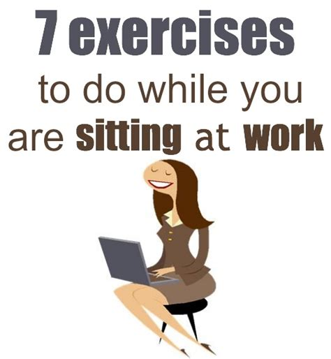 exercises for sitting at desk 7 exercises while sitting down at work or at home