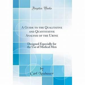 A Guide To The Qualitative And Quantitative Analysis Of The Urine   Designed Especially For The