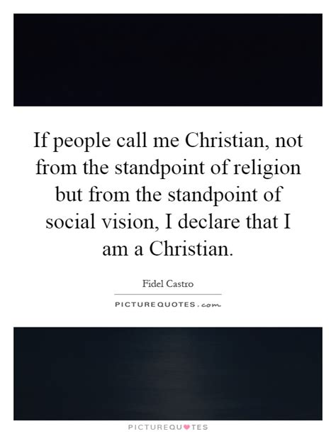 If People Call Me Christian, Not From The Standpoint Of. Coffee Pot Quotes. Hurt Status N Quotes. Christmas Quotes For Uncle And Aunt. Motivational Quotes Girly. Travel Quotes German. Funny Quotes Urdu Images. Christian Quotes Posters. Quotes And Sayings About Strength And Courage