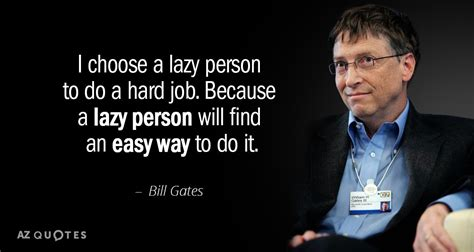 Bill Gates quote: I choose a lazy person to do a hard job...