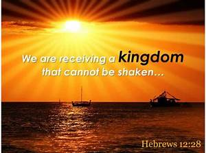 Hebrews 12 28 We Are Receiving A Kingdom That Powerpoint