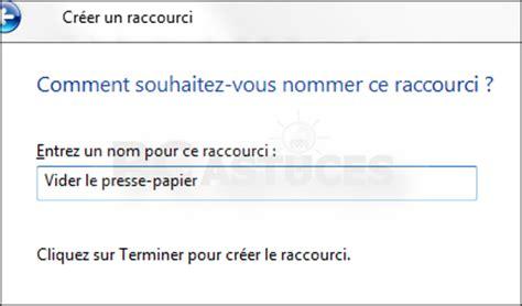 cr 233 er un raccourci pour vider le presse papier windows 7 et windows vista tous les cours en