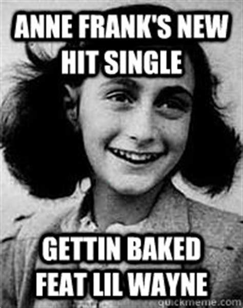 Anne Frank Meme - anne frank s new hit single gettin baked feat lil wayne anne frank quickmeme