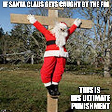 Santa Claus Meme - crucified santa claus imgflip