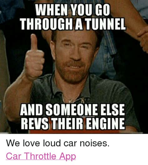 Loud Noises Meme - when you go through atunnel and someone revs their engine we love loud car noises car throttle