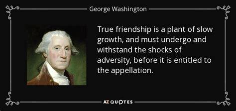 george washington quote true friendship   plant