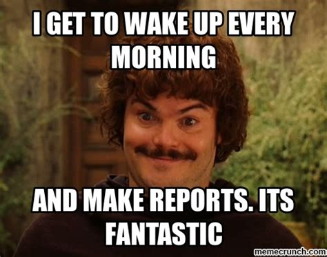 Nacho Libre Meme - i get to wake up every morning