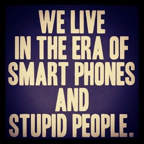 era  smart phones  stupid people pictures