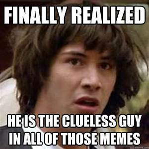 FUNNY CLUELESS ... Funny Memes
