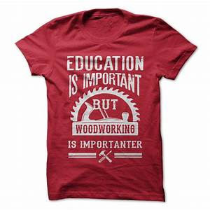 Woodworking Is Importanter - Funny T-Shirt Short Sleeve