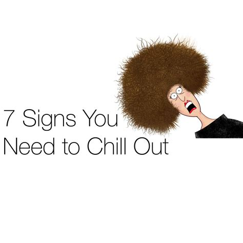 Chill Out Möbel by 7 Signs You Need To Chill Out