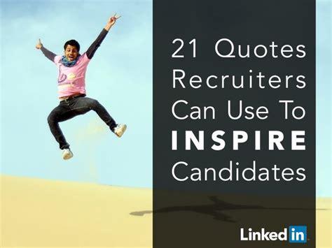 quotes recruiters    inspire candidates