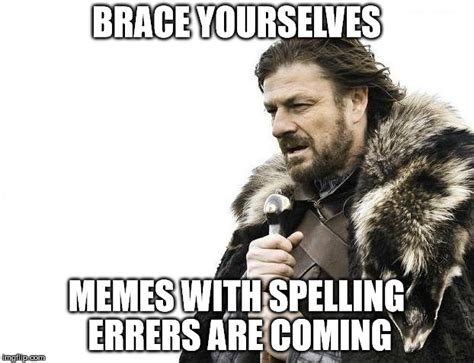 Brace Your Self Meme - brace yourselves x is coming meme imgflip