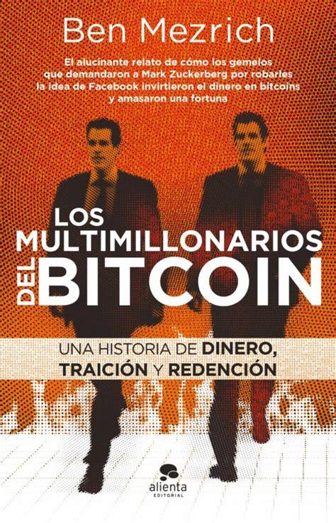 It's a very interesting story and this book reads like a movie. LOS MULTIMILLONARIOS DEL BITCOIN de BEN MEZRICH   Casa del Libro