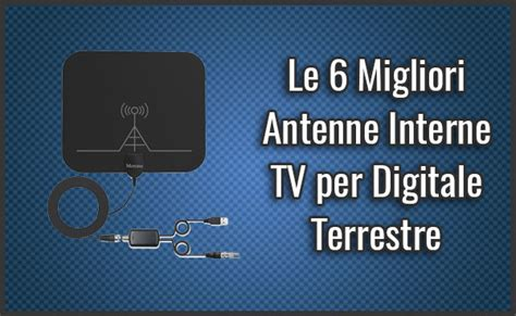 antenna interna digitale terrestre le 6 migliori antenne interne tv per digitale terrestre