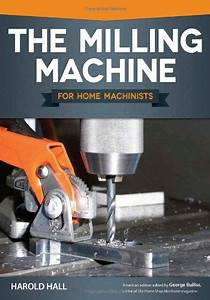 The Milling  Machine For Home Machinists  Harold Hall