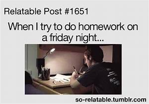 true true story school homework relate so true relatable ...