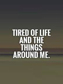 Tired of This Life Quotes
