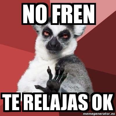 No Ok Meme - meme chill out lemur no fren te relajas ok 6594367
