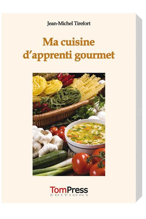 apprenti cuisine livre ma cuisine d 39 apprenti gourmet tom press