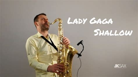 Lady Gaga, Bradley Cooper  Shallow (a Star Is Born)  Saxophone Cover By Jk Sax Youtube