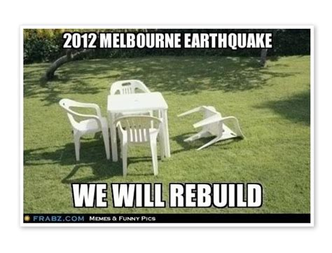 Melbourne Earthquake Meme - i couldn t help but be impressed by the magnitude of the earthquake reality is merely an illusion