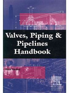 Valves  Piping And Pipelines Handbook  Third Edition