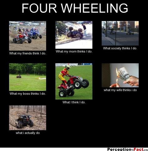 FOUR WHEELING ... - What people think I do, what I really ...