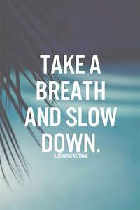 Take A Breath And Slow Down Pictures, Photos, and Images