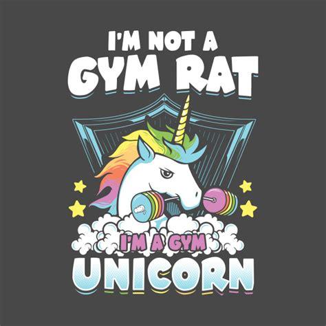 I'm Not A Gym Rat , I'm A Gym Unicorn  Unicorn  Tshirt Teepublic