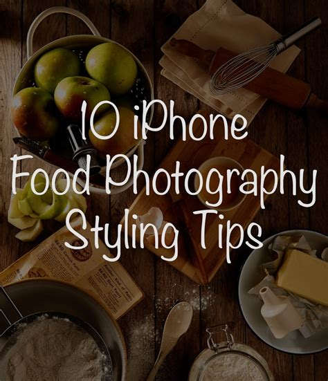 iphone food photography styling tips morgan timm