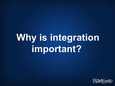 Why Is Integration Important?