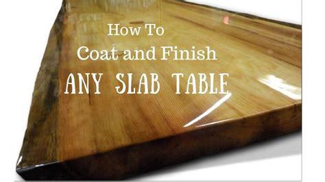 edge slab table   finish  coat wood slab