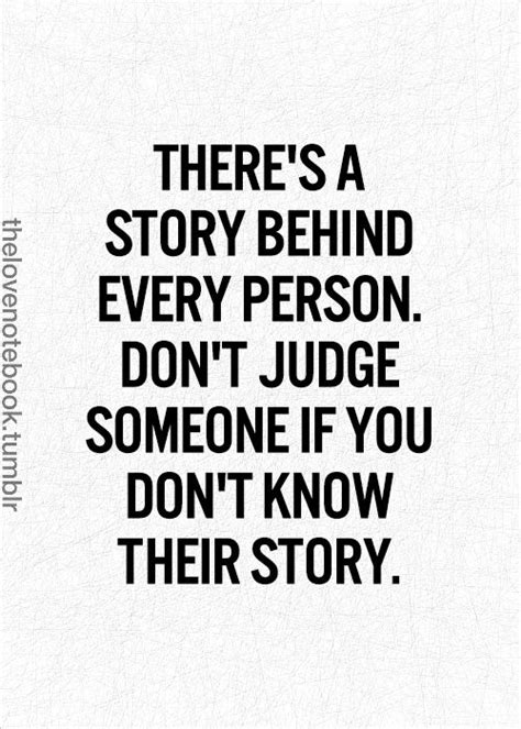 there s a story every person don t judge someone if you don t their story worthy