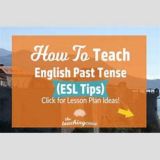 How To Teach The English Past Tense (esl Tips!)  The Teaching Cove