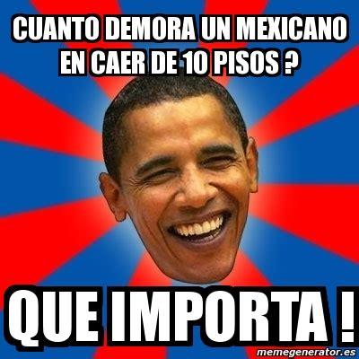 Cuanto Meme - meme obama cuanto demora un mexicano en caer de 10 pisos que importa 575557