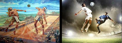 el juego de la pelota prehispanico  el futbol