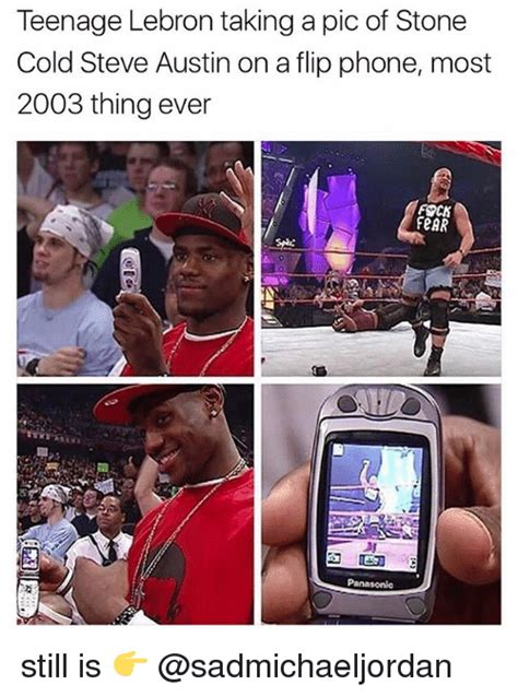 Flip Phone Meme - teenage lebron taking a pic of stone cold steve austin on a flip phone most 2003 thing ever fock