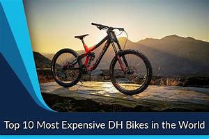 Most Expensive DH Bikes in the World - Top Ten List