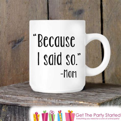 New moms, baby showers, friends. Coffee Mug, Funny Mother's Day Mug, Because I Said So, Novelty Ceramic - Get The Party Started