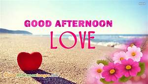 Good Afternoon Love Flowers @ GoodAfternoonImages.Com