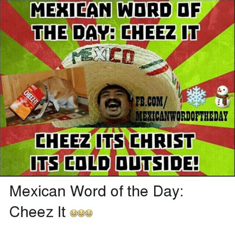 Cheez It Meme - 25 best memes about mexican word of the day and cold mexican word of the day and cold memes