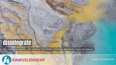arti kata disintegrate  kamus inggris indonesia