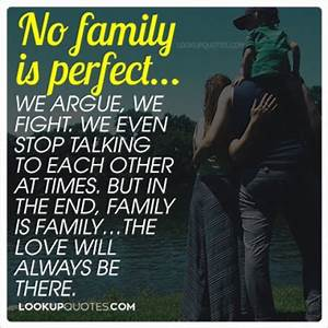 No family is perfect..we argue, we fight.